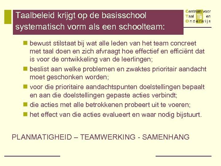 Taalbeleid krijgt op de basisschool systematisch vorm als een schoolteam: n bewust stilstaat bij