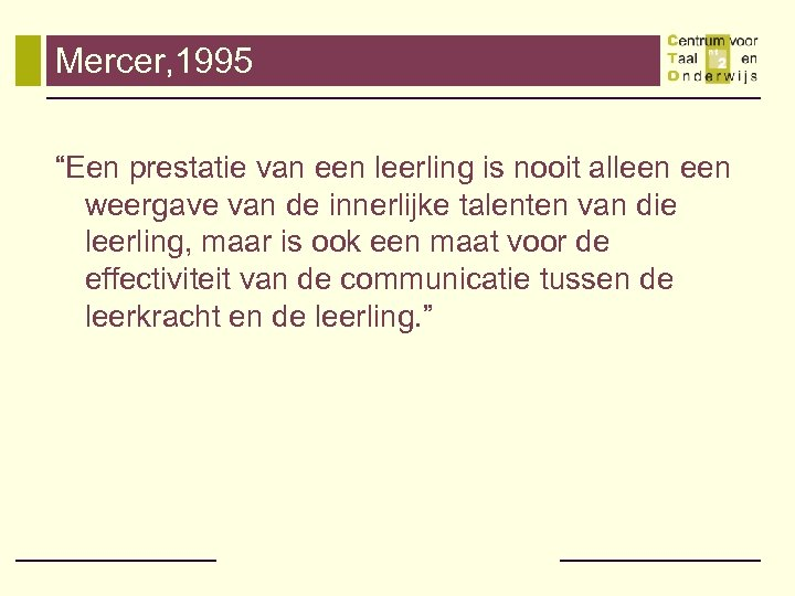 """Mercer, 1995 """"Een prestatie van een leerling is nooit alleen weergave van de innerlijke"""