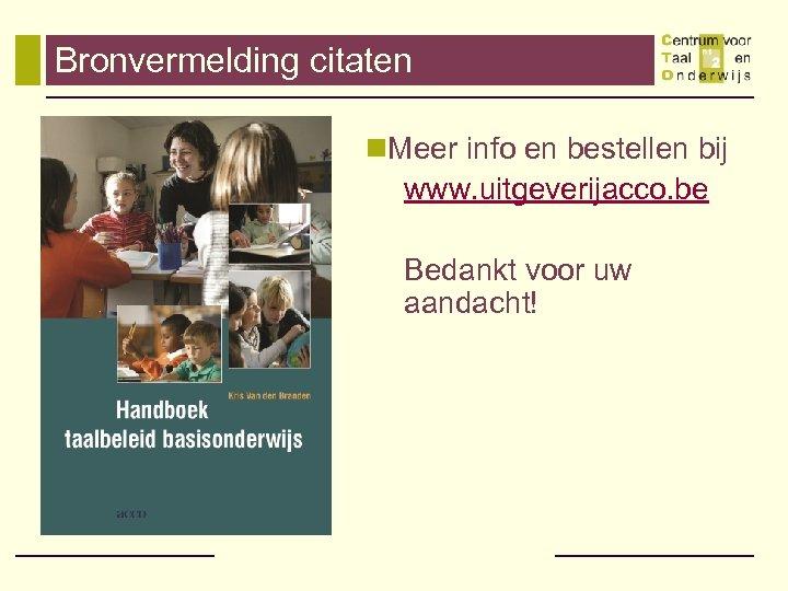 Bronvermelding citaten n. Meer info en bestellen bij www. uitgeverijacco. be Bedankt voor uw