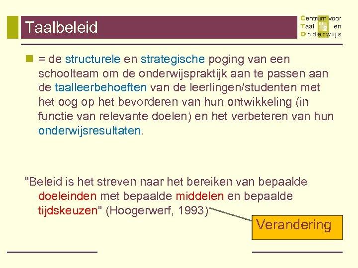 Taalbeleid n = de structurele en strategische poging van een schoolteam om de onderwijspraktijk