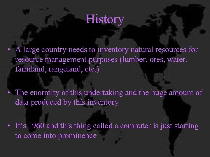 History • A large country needs to inventory natural resources for resource management purposes