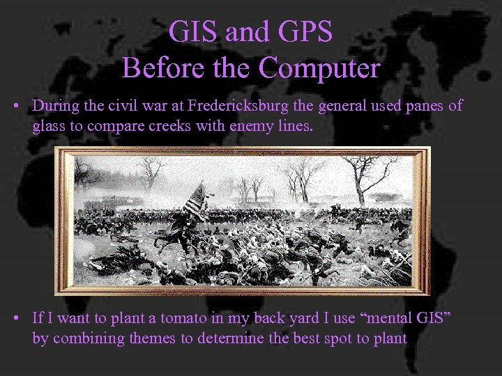 GIS and GPS Before the Computer • During the civil war at Fredericksburg the