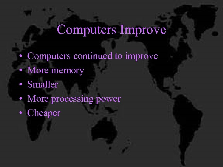 Computers Improve • • • Computers continued to improve More memory Smaller More processing