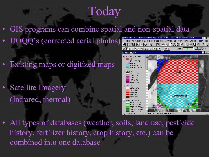Today • GIS programs can combine spatial and non-spatial data • DOQQ's (corrected aerial