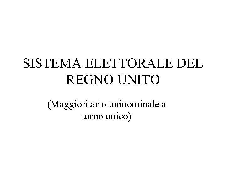 SISTEMA ELETTORALE DEL REGNO UNITO (Maggioritario uninominale a turno unico)