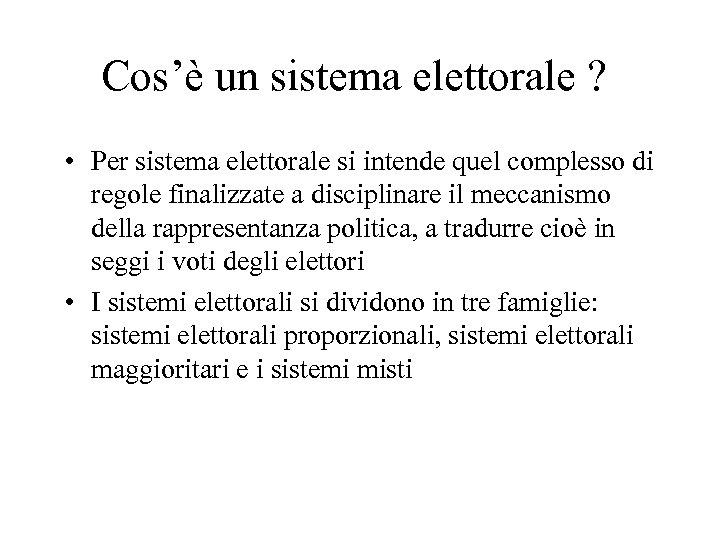 Cos'è un sistema elettorale ? • Per sistema elettorale si intende quel complesso di