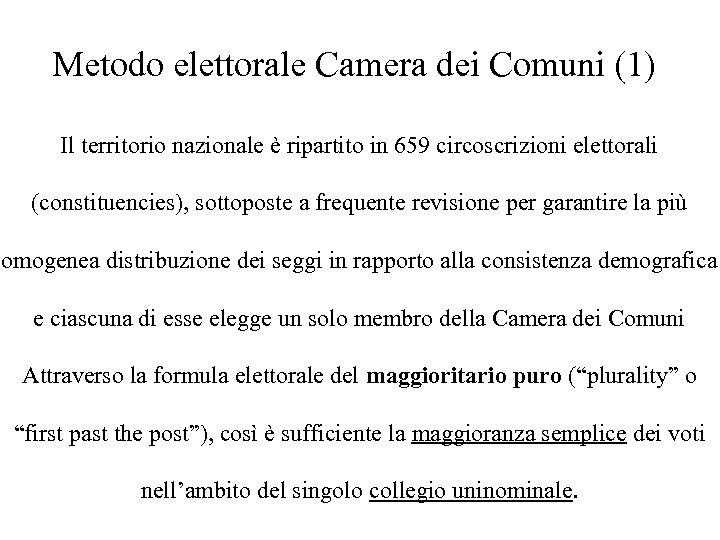 Metodo elettorale Camera dei Comuni (1) Il territorio nazionale è ripartito in 659 circoscrizioni