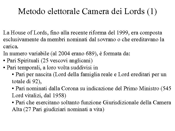 Metodo elettorale Camera dei Lords (1) La House of Lords, fino alla recente riforma
