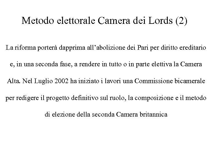 Metodo elettorale Camera dei Lords (2) La riforma porterà dapprima all'abolizione dei Pari per