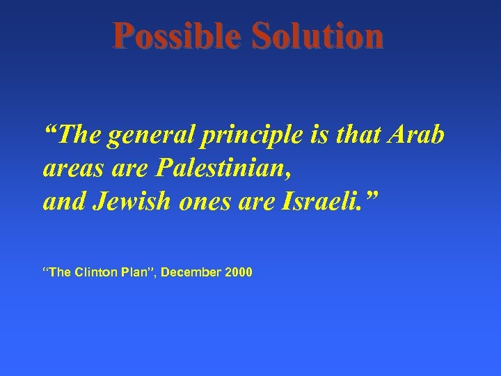 """Possible Solution """"The general principle is that Arab areas are Palestinian, and Jewish ones"""