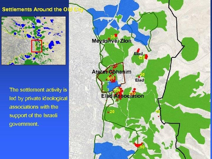 Settlements Around the Old City 35 Meyashvei ZIon Elad 125 Ateret Cohanim 900 The