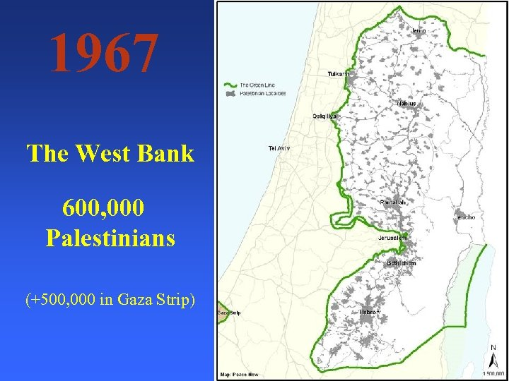 1967 The West Bank 600, 000 Palestinians (+500, 000 in Gaza Strip)