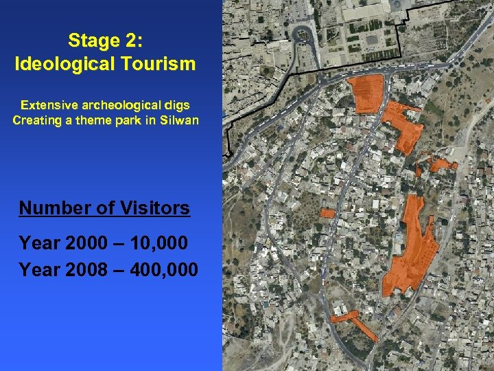 Stage 2: Ideological Tourism Extensive archeological digs Creating a theme park in Silwan Number