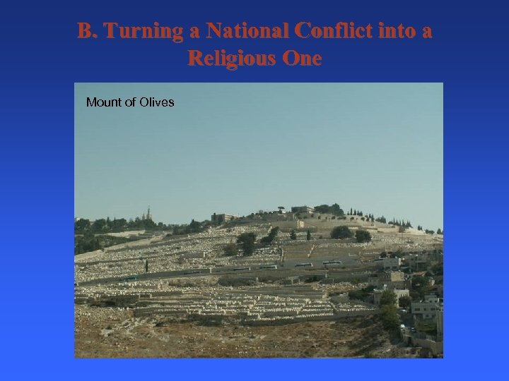 B. Turning a National Conflict into a Religious One Mount of Olives