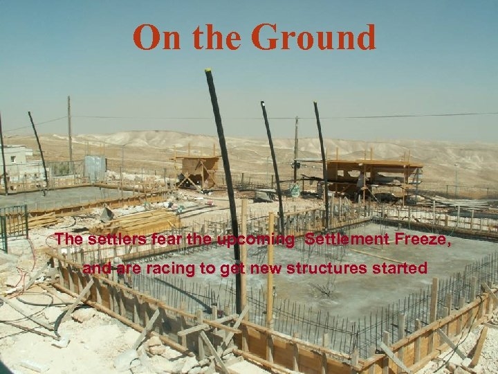 On the Ground The settlers fear the upcoming Settlement Freeze, and are racing to
