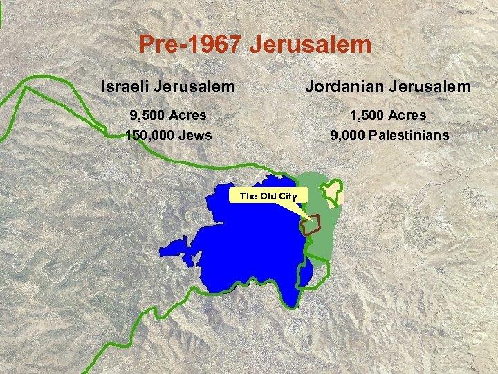 Pre-1967 Jerusalem Israeli Jerusalem Jordanian Jerusalem 9, 500 Acres 150, 000 Jews 1, 500