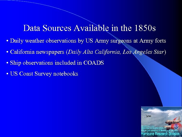 Data Sources Available in the 1850 s • Daily weather observations by US Army