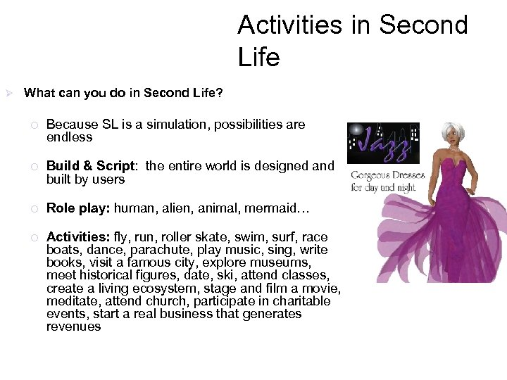 Activities in Second Life Ø What can you do in Second Life? ¡ Because