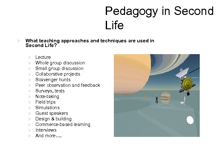 Pedagogy in Second Life Ø What teaching approaches and techniques are used in Second