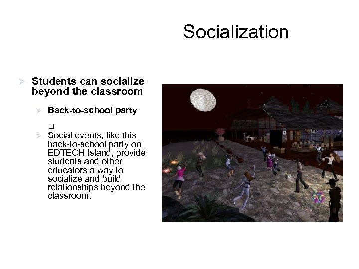 Socialization Ø Students can socialize beyond the classroom Ø Back-to-school party Ø Social events,