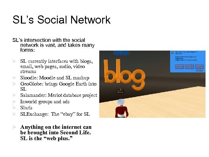 SL's Social Network SL's intersection with the social network is vast, and takes many
