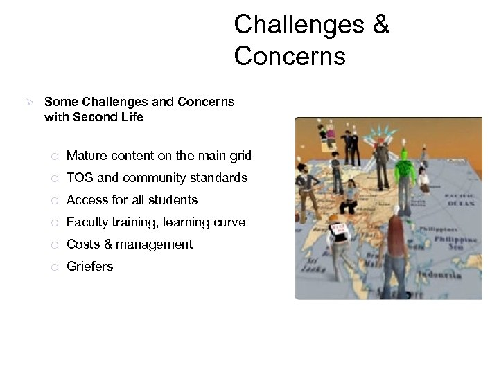 Challenges & Concerns Ø Some Challenges and Concerns with Second Life ¡ Mature content