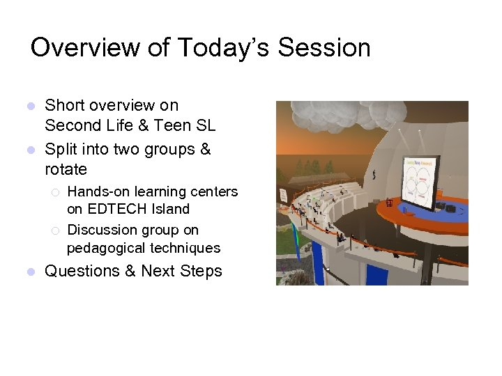 Overview of Today's Session Short overview on Second Life & Teen SL l Split
