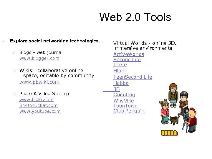 Web 2. 0 Tools Ø Explore social networking technologies… ¡ ¡ ¡ Blogs -