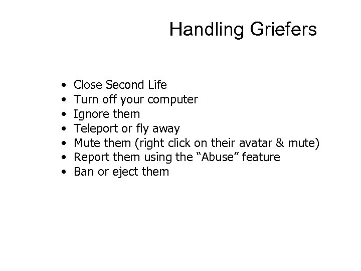 Handling Griefers • • Close Second Life Turn off your computer Ignore them Teleport