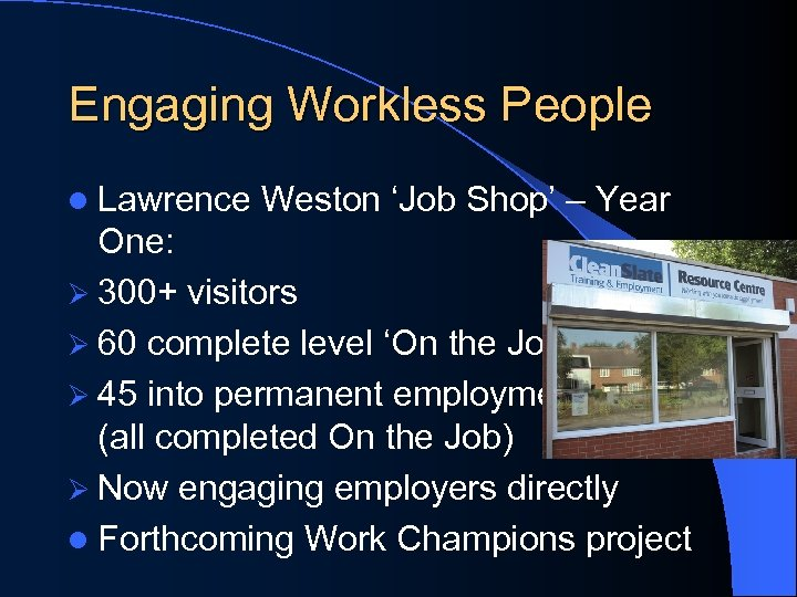 Engaging Workless People l Lawrence Weston 'Job Shop' – Year One: Ø 300+ visitors