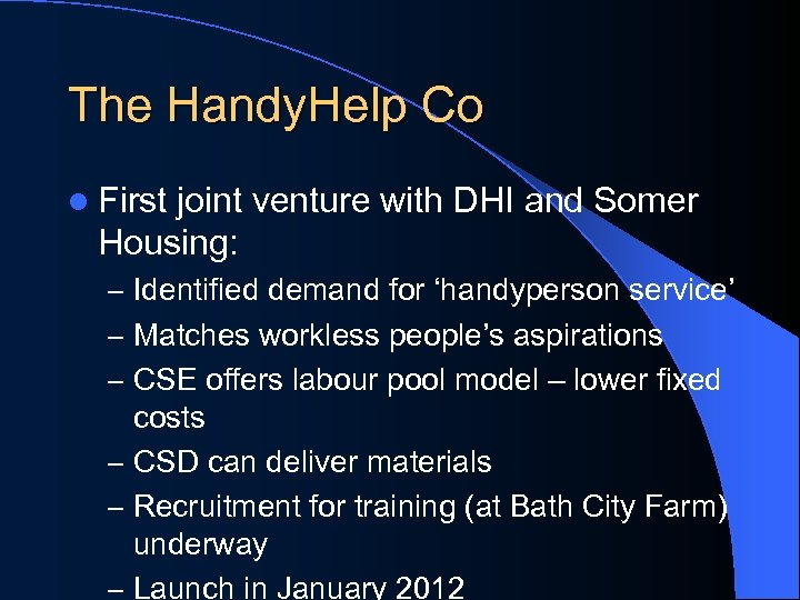 The Handy. Help Co l First joint venture with DHI and Somer Housing: –