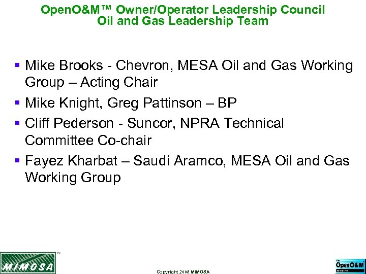 Open. O&M™ Owner/Operator Leadership Council Oil and Gas Leadership Team § Mike Brooks -