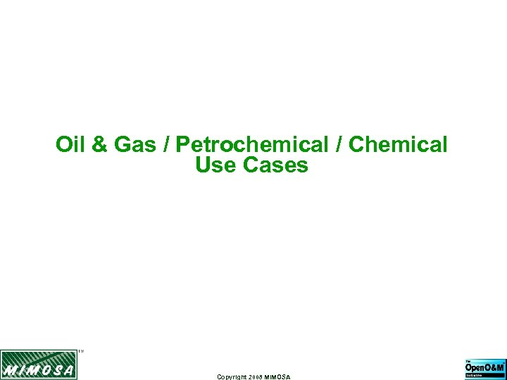 Oil & Gas / Petrochemical / Chemical Use Cases Copyright 2008 MIMOSA
