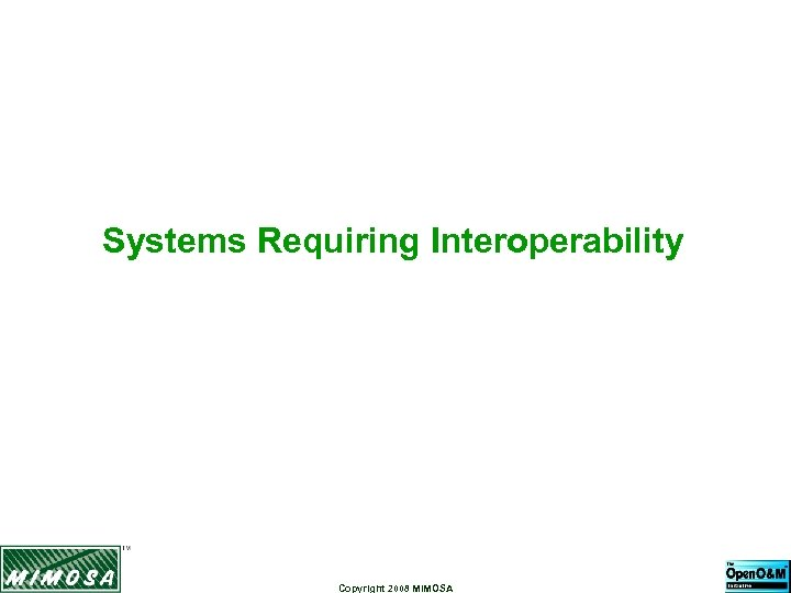 Systems Requiring Interoperability Copyright 2008 MIMOSA