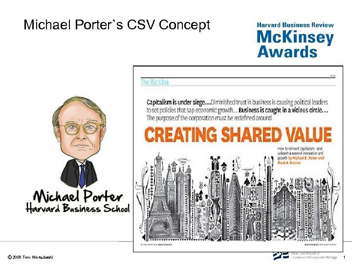 Michael Porter`s CSV Concept       Ⓒ 2008. Toro Hitotsubashi 1