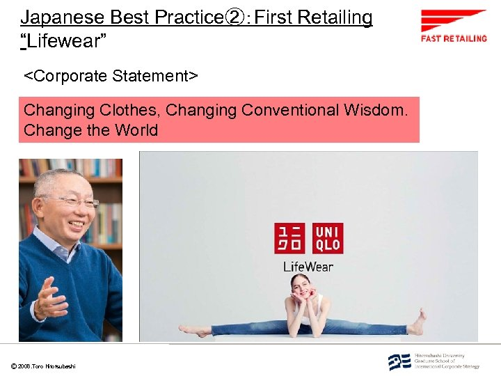 """Japanese Best Practice②:First Retailing """"Lifewear"""" <Corporate Statement> Changing Clothes, Changing Conventional Wisdom. Change the"""