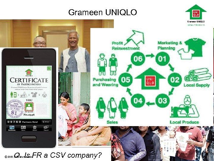 Grameen UNIQLO Q.Is FR a CSV company?       Ⓒ 2008. Toro Hitotsubashi 22
