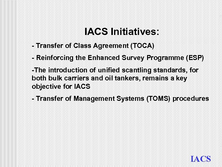 IACS Initiatives: - Transfer of Class Agreement (TOCA) - Reinforcing the Enhanced Survey Programme