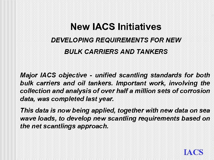 New IACS Initiatives DEVELOPING REQUIREMENTS FOR NEW BULK CARRIERS AND TANKERS Major IACS objective