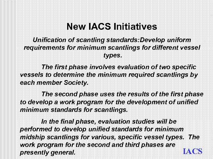New IACS Initiatives Unification of scantling standards: Develop uniform requirements for minimum scantlings for