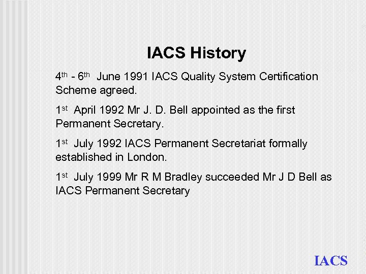 IACS History 4 th - 6 th June 1991 IACS Quality System Certification Scheme