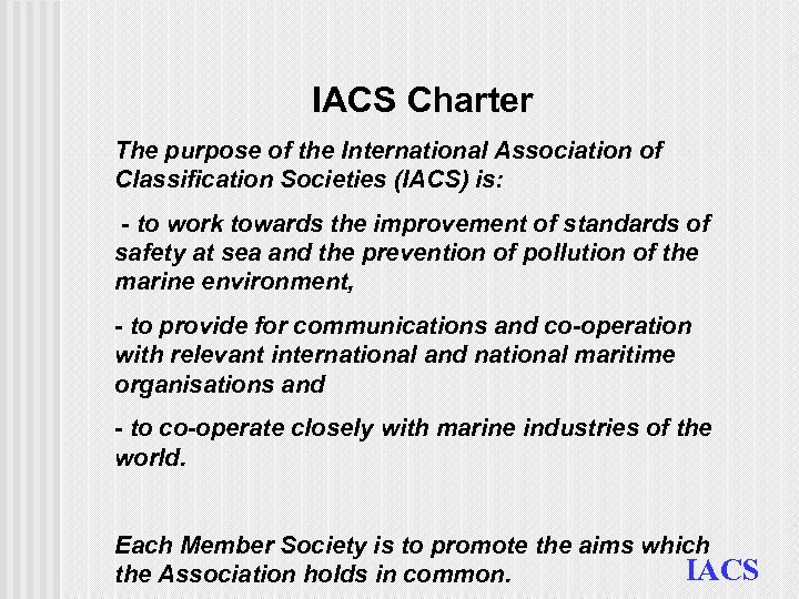 IACS Charter The purpose of the International Association of Classification Societies (IACS) is: -
