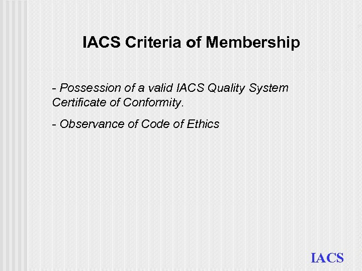 IACS Criteria of Membership - Possession of a valid IACS Quality System Certificate of