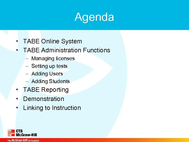 Agenda • TABE Online System • TABE Administration Functions – – Managing licenses Setting