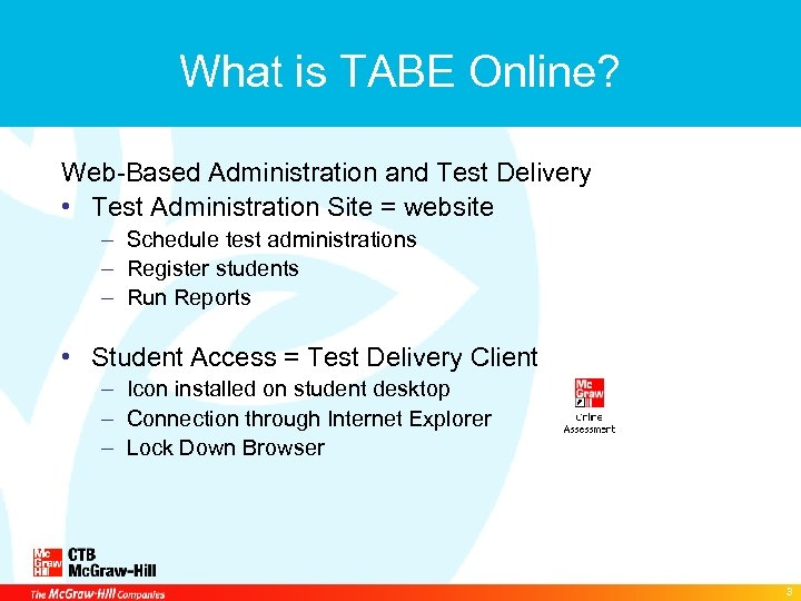 What is TABE Online? Web-Based Administration and Test Delivery • Test Administration Site =