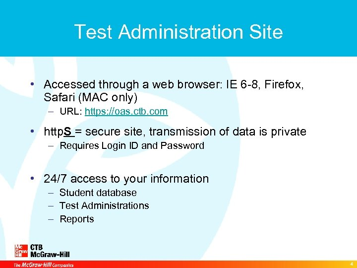 Test Administration Site • Accessed through a web browser: IE 6 -8, Firefox, Safari