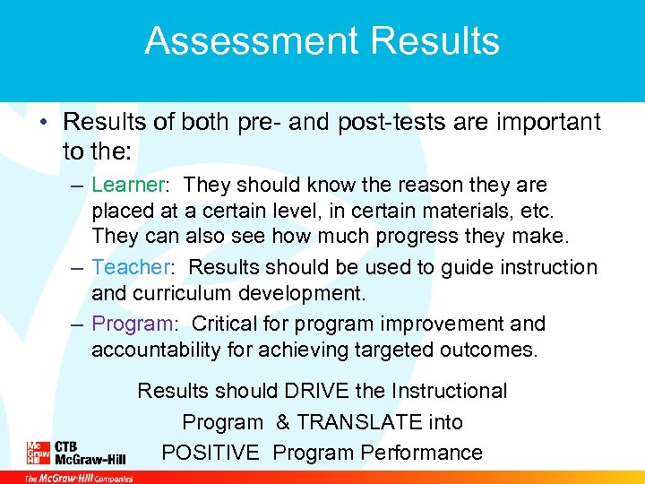 Assessment Results • Results of both pre- and post-tests are important to the: –