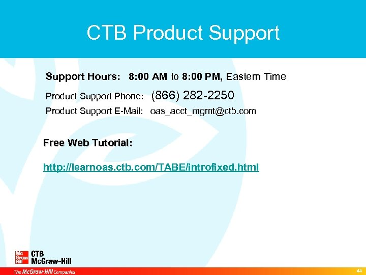 CTB Product Support Hours: 8: 00 AM to 8: 00 PM, Eastern Time Product