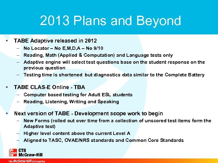 2013 Plans and Beyond • TABE Adaptive released in 2012 – No Locator –