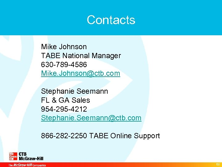 Contacts Mike Johnson TABE National Manager 630 -789 -4586 Mike. Johnson@ctb. com Stephanie Seemann